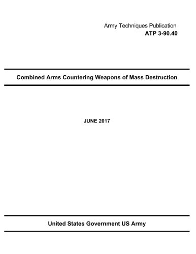 Army Techniques Publication ATP 3-90.40 Combined Arms Countering Weapons of Mass Destruction JUNE 2017