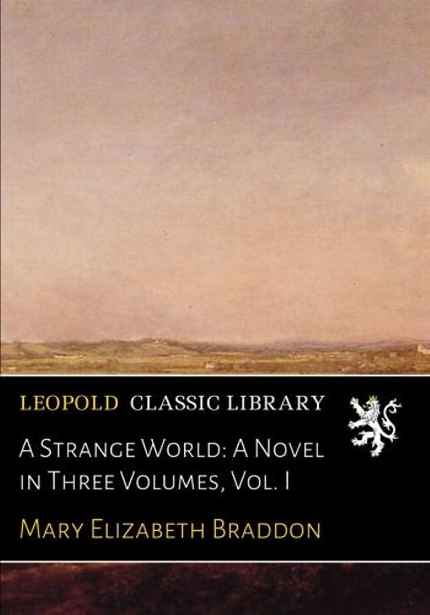 意識的ずんぐりしたそのようなA Strange World: A Novel in Three Volumes, Vol. I