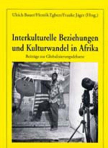 Interkulturelle Beziehungen und Kulturwandel in Afrika: Beiträge zur Globalisierungsdebatte