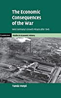 The Economic Consequences of the War: West Germany's Growth Miracle after 1945 (Cambridge Studies in Economic History - Second Series)