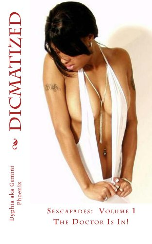 Book: Dicmatized - The Doctor Is In (Sexcapades) by Dyphia