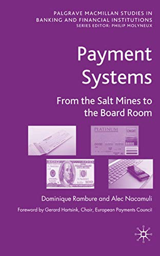 Payment Systems: From the Salt Mines to the Board Room (Palgrave Macmillan Studies in Banking and Financial Institutions)