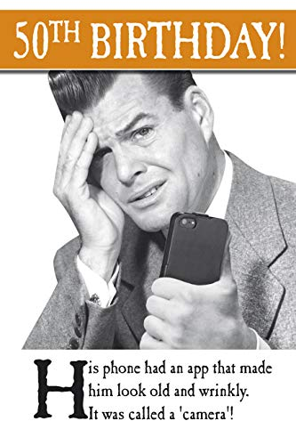 Funny Birthday Card for Him. His phone had an app that made him look old and wrinkly. It was called a camera.