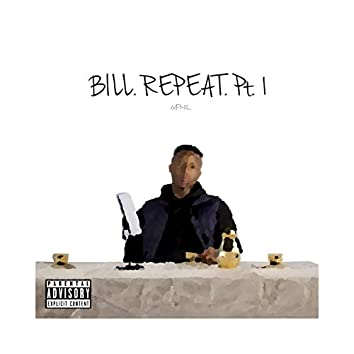 Bill. Repeat. Pt. 1