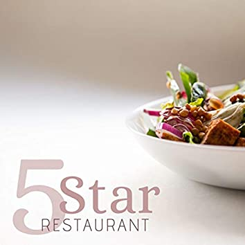 5 Star Restaurant: The Most Relaxing Piano Music to Infuse Calm, Serenity and Peace