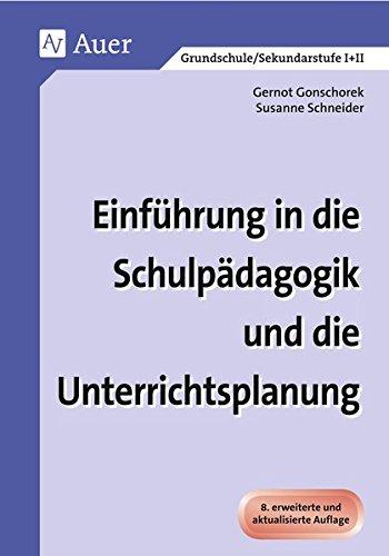 Einführung in die Schulpädagogik und die Unterrichtsplanung: Erweiterte Ausgabe (Alle Klassenstufen)