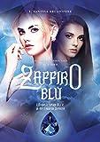 Zaffiro Blu I - L'angelo senza ali e la misteriosa demone. Inferorum Gemmae Saga (Vol 4)...