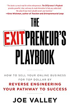 The EXITPreneur's Playbook: How to Sell Your Online Business for Top Dollar by Reverse Engineering Your Pathway to Success by [Joe Valley]