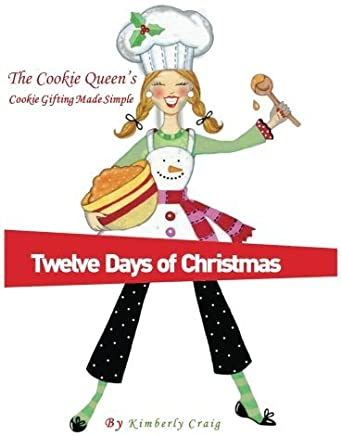The Cookie Queens Twelve Days of Christmas: Cookie Gifting Made Simple (Volume 1) by Mrs Kimberly H Craig (2012-11-08)