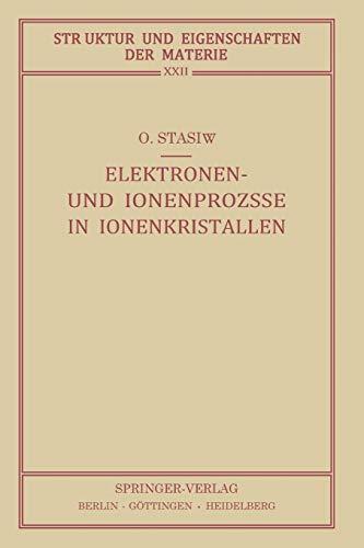 Elektronien- und Ionenprozsse in Ionenkristallen: Mit Berücksichtigung Photochemischer Prozesse (Struktur und Eigenschaften der Materie in Einzeldarstellungen, 22, Band 22)
