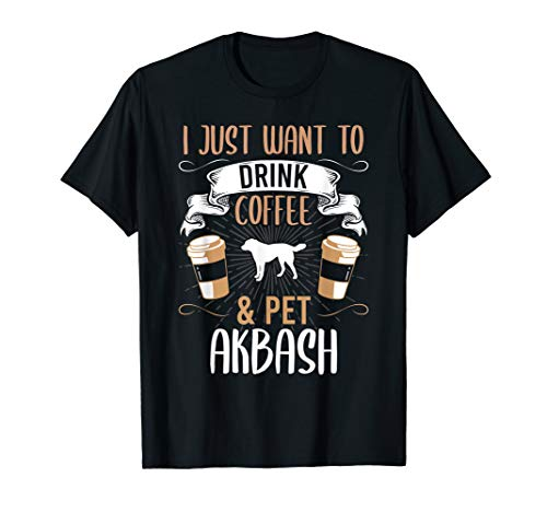 I Just Want To Drink Coffee And Pet Akbash Dog Lover Gift T-Shirt 1