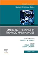 Emerging Therapies in Thoracic Malignancies, An Issue of Surgical Oncology Clinics of North America (Volume 29-4) (The Clinics: Surgery, Volume 29-4)
