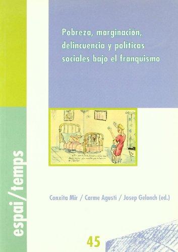 Pobreza, marginación, delincuencia y políticas sociales bajo el franquismo. (Espai/Temps)