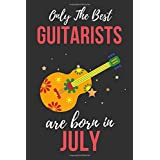 Only The Best Guitarists Are Born In July: Guitarists Birthday Gift , Guitar Player Gift Ideas , Lined Journal Diary / Notebook , Funny Guitar Lover Male or Female Xmas / Thanksgiving or Christmas Present