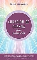 Curación de Chakra para Principiantes: Aumente su energía espiritual, realinee los chakras para lograr abundancia y equilibrio en su vida
