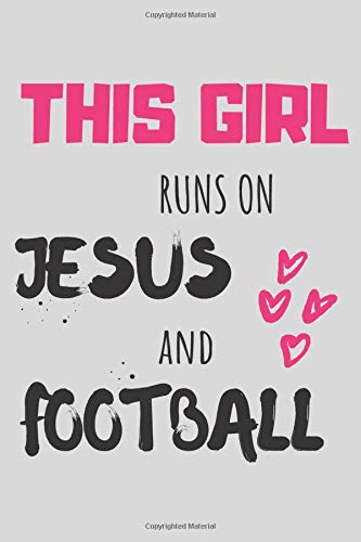 This Girl Runs On Jesus And Football: Notebook, Journal | Size 6