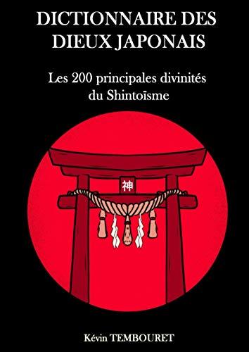 Dictionnaire des dieux japonais: Les 200 principales...