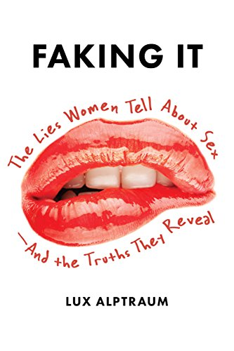 Faking It: The Lies Women Tell about Sex--And the Truths They Reveal (English Edition)