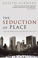 The Seduction of Place: The History and Future of the City