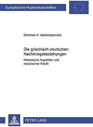 Die griechisch-deutschen Nachkriegsbeziehungen: Historische Hypothek und moralischer