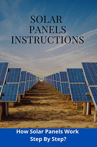 Solar Panels Instructions: How Solar Panels Work Step By Step?: Solar Panels Information (English Edition)