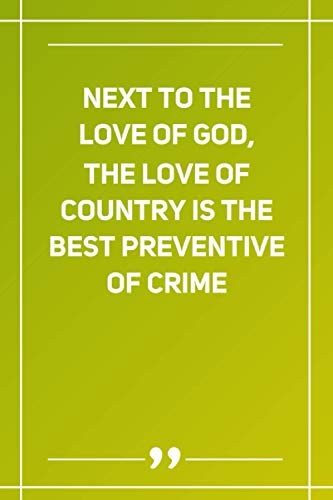 Next To The Love Of God, The Love Of Country Is The Best Preventive Of Crime: Blank Lined Notebook