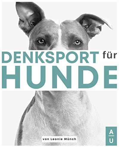 Denksport für Hunde: Das große Hundespiele Buch mit kniffligen und abwechslungsreichen Denkspielen für Hunde-Agility-Training für Hunde leicht gemacht. + gratis online Coaching zum Hundetraining