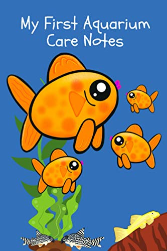 My First Aquarium Care Notes: Custom Aquarium Logging Book, Great For Tracking, Scheduling Routine Maintenance, Including Water Chemistry And Fish Health.