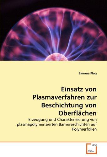 Einsatz von Plasmaverfahren zur Beschichtung von Oberflächen: Erzeugung und Charakterisierung von plasmapolymerisierten Barriereschichten auf Polymerfolien
