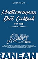 Mediterranean Diet Cookbook for Two: The Holistic Approach to Target Fat in Your Body by Eating Delicious, Affordable, Safe, and Easy to Make Mediterranean Diet - With 30 Day Meal Plan, Get Ready to become a Mediterranean diet Chef.