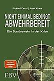 Nicht einmal bedingt abwehrbereit: Die Bundeswehr in der Krise. Komplett überarbeitete und erweiterte Neuausgabe