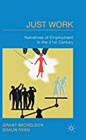 Just Work: Narratives of Employment in the 21st Century