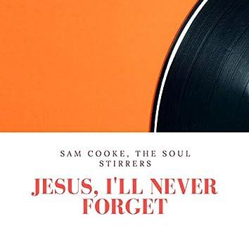 Jesus, I'll Never Forget