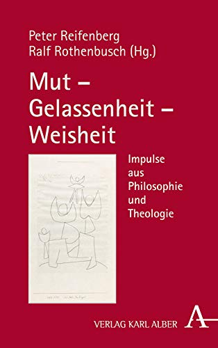 Mut – Gelassenheit – Weisheit: Impulse aus Philosophie und Theologie