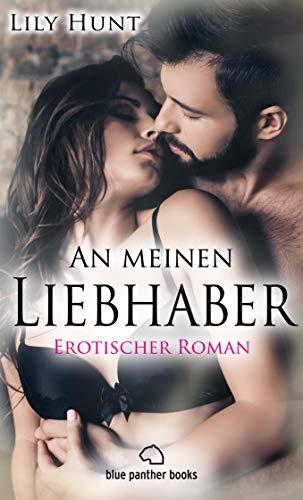 An meinen Liebhaber | Erotischer Roman: Mit neuen, heimlichen, sexuellen Abenteuern und unbekannten atemberaubenden Spielgefährten ... (Erotik Romane)