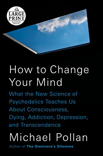How to Change Your Mind: What the New Science of Psychedelics Teaches Us About Consciousness, Dying, Addiction, Depression, and Transcendence (Random House Large Print)