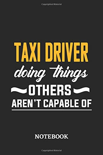 Taxi Driver Doing Things Others Aren't Capable of Notebook: 6x9 inches - 110 graph paper, quad ruled, squared, grid paper pages • Greatest Passionate Office Job Journal Utility • Gift, Present Idea