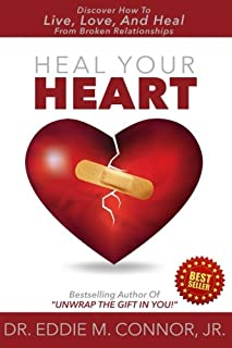 Heal Your Heart: Discover How To Live, Love, And Heal From Broken Relationships