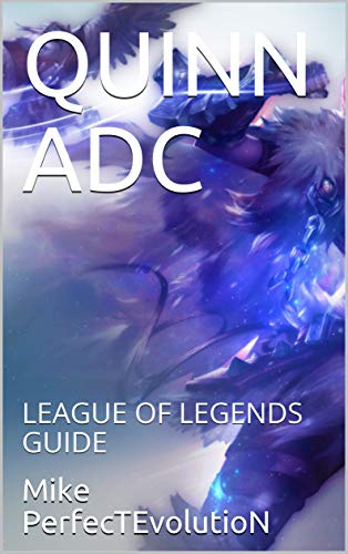 QUINN ADC: LEAGUE OF LEGENDS GUIDE (LOL BOOK Book 10) (English Edition)
