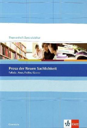 Prosa der Neuen Sachlichkeit: Fallada, Keun, Fleißer, Kästner (Themenhefte Zentralabitur)