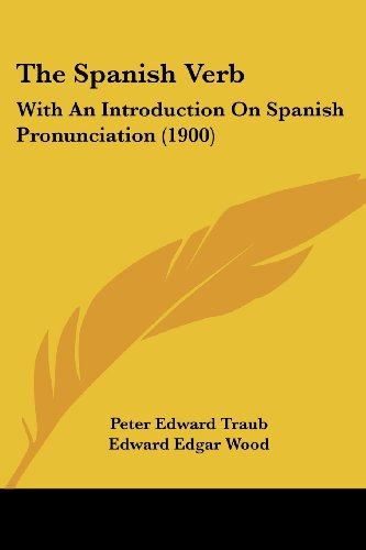 The Spanish Verb: With An Introduction On Spanish Pronunciation (1900)