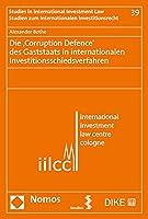 Die 'Corruption Defence' Des Gaststaats in Internationalen Investitionsschiedsverfahren (Studien Zum Internationalen Investitionsrecht)