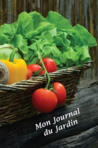 Mon Journal du Jardin: carnet de bord du jardinier | 110 pages 15,24 x 22,86cm | journal de notes pour votre jardin, potager ou plantes d'intérieur et d'extérieur (arrosage, rempotage, semies, ...)