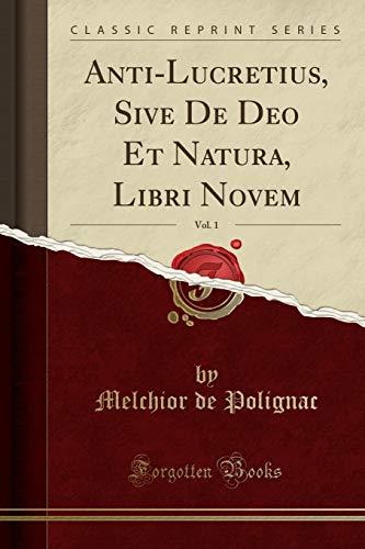 Anti-Lucretius, Sive De Deo Et Natura, Libri Novem, Vol. 1 (Classic Reprint)