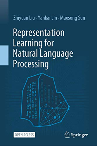 Compare Textbook Prices for Representation Learning for Natural Language Processing 1st ed. 2020 Edition ISBN 9789811555725 by Liu, Zhiyuan,Lin, Yankai,Sun, Maosong