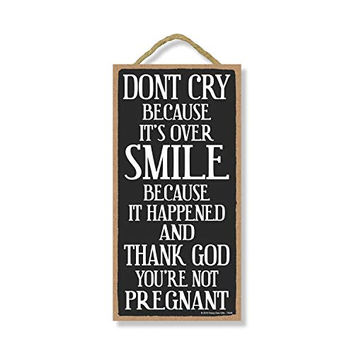 Honey Dew Gifts, Don't Cry Because It's Over, Breakup Gifts for Women, Funny Wall Decor, Decorative Hanging Wood Wall Art Sign, 5 Inches by 10 Inches