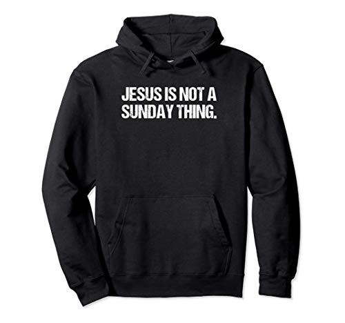 Jesus is Not A Sunday Thing Christian Quote Design and Gift Pullover Hoodie