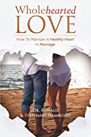 Wholehearted Love: How To Maintain A Healthy Heart In Marriage