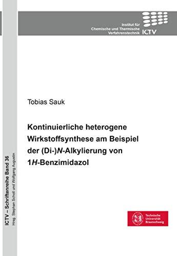 Kontinuierliche heterogene Wirkstoffsynthese am Beispiel der (Di-)N-Alkylierung von 1H-Benzimidazol (ICTV-Schriftenreihe) (German Edition)