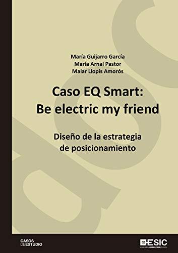 Caso EQ Smart: Be electric my friend. Diseño de la estrategia de posicionamiento